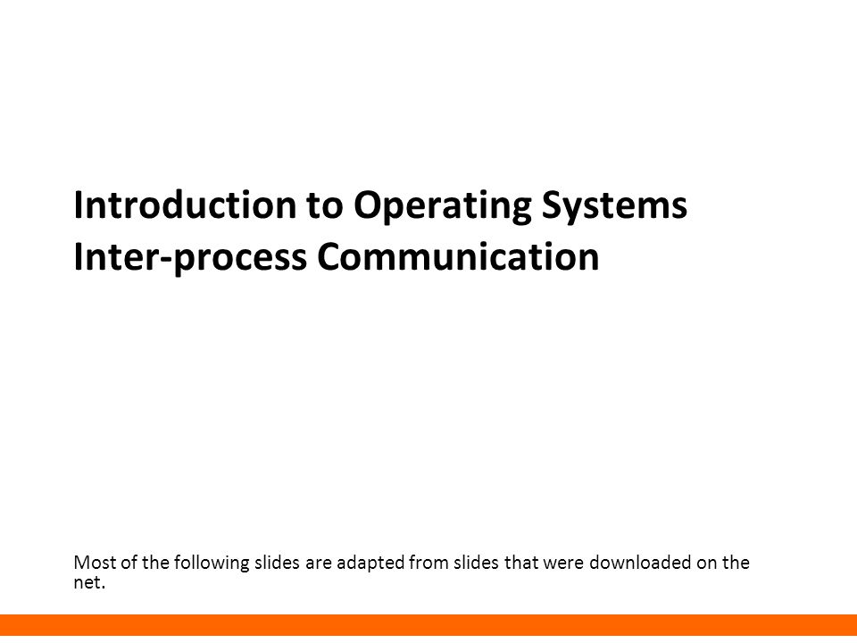 Introduction to Operating Systems Inter-process Communication
