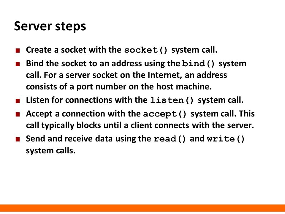 Server steps Create a socket with the socket() system call.