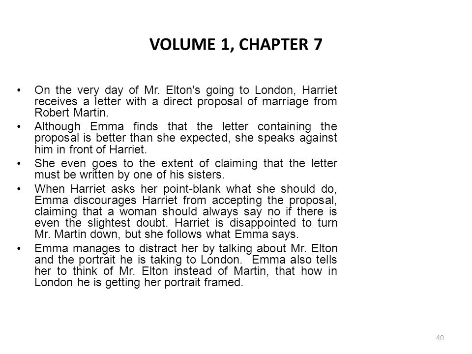 VOLUME 1, CHAPTER 7 On the very day of Mr. Elton s going to London, Harriet receives a letter with a direct proposal of marriage from Robert Martin.
