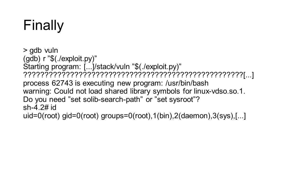 Finally > gdb vuln (gdb) r $(./exploit.py)