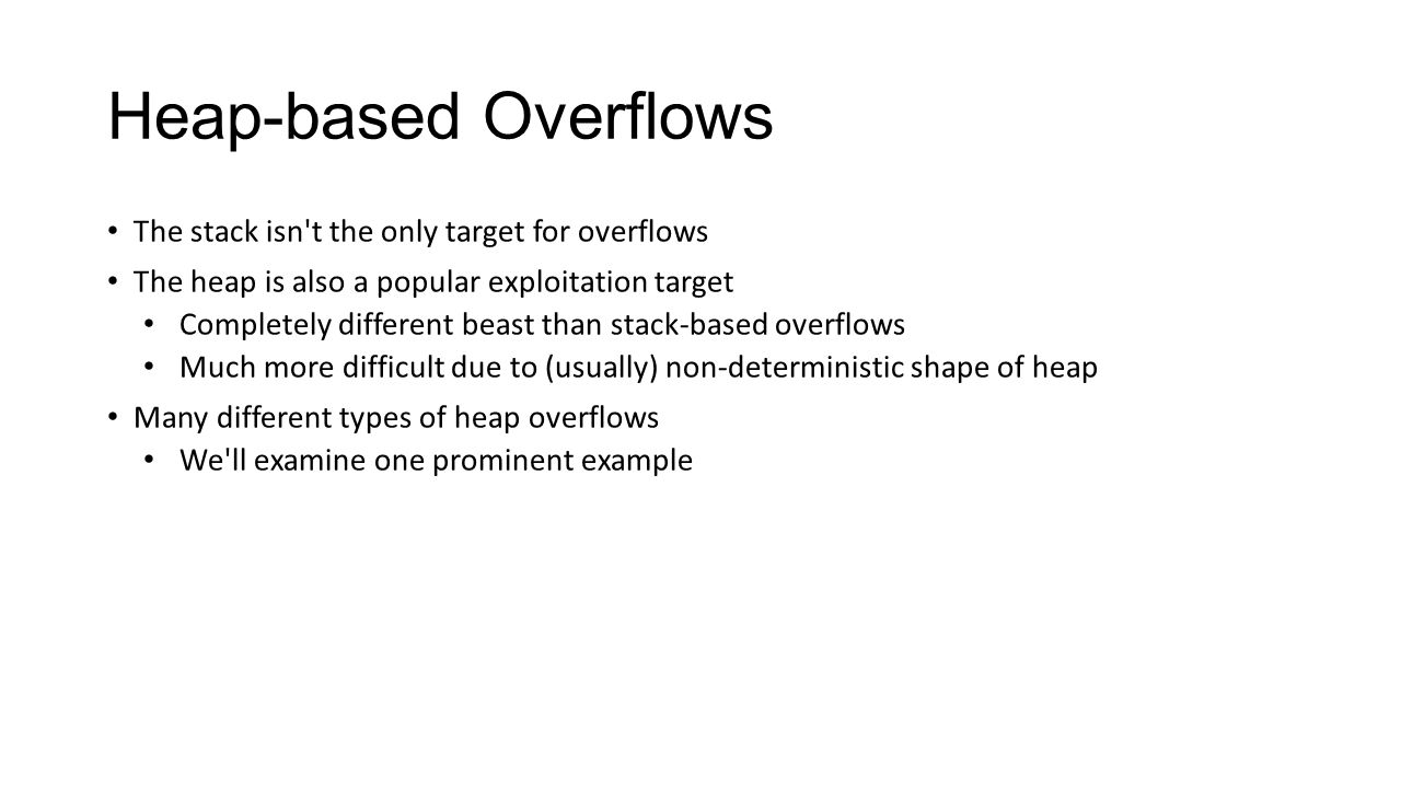 Heap-based Overflows The stack isn t the only target for overflows