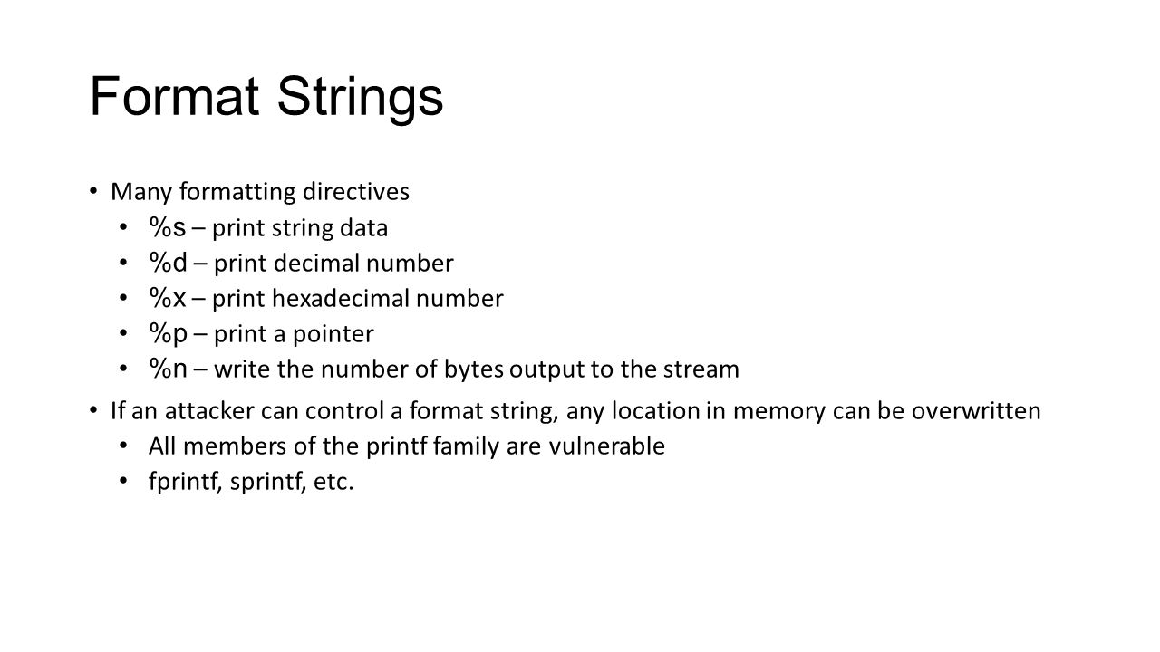 Format Strings Many formatting directives %s – print string data