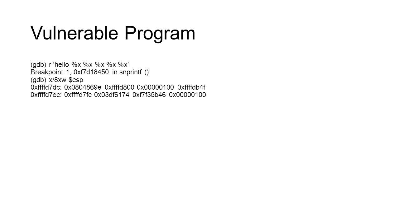 Vulnerable Program (gdb) r 'hello %x %x %x %x %x'