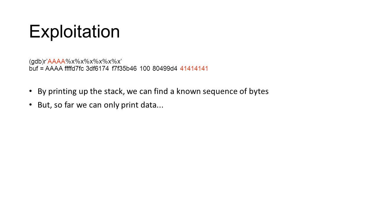 Exploitation (gdb)r'AAAA%x%x%x%x%x%x' buf = AAAA ffffd7fc 3df6174 f7f35b46 100 80499d4 41414141.