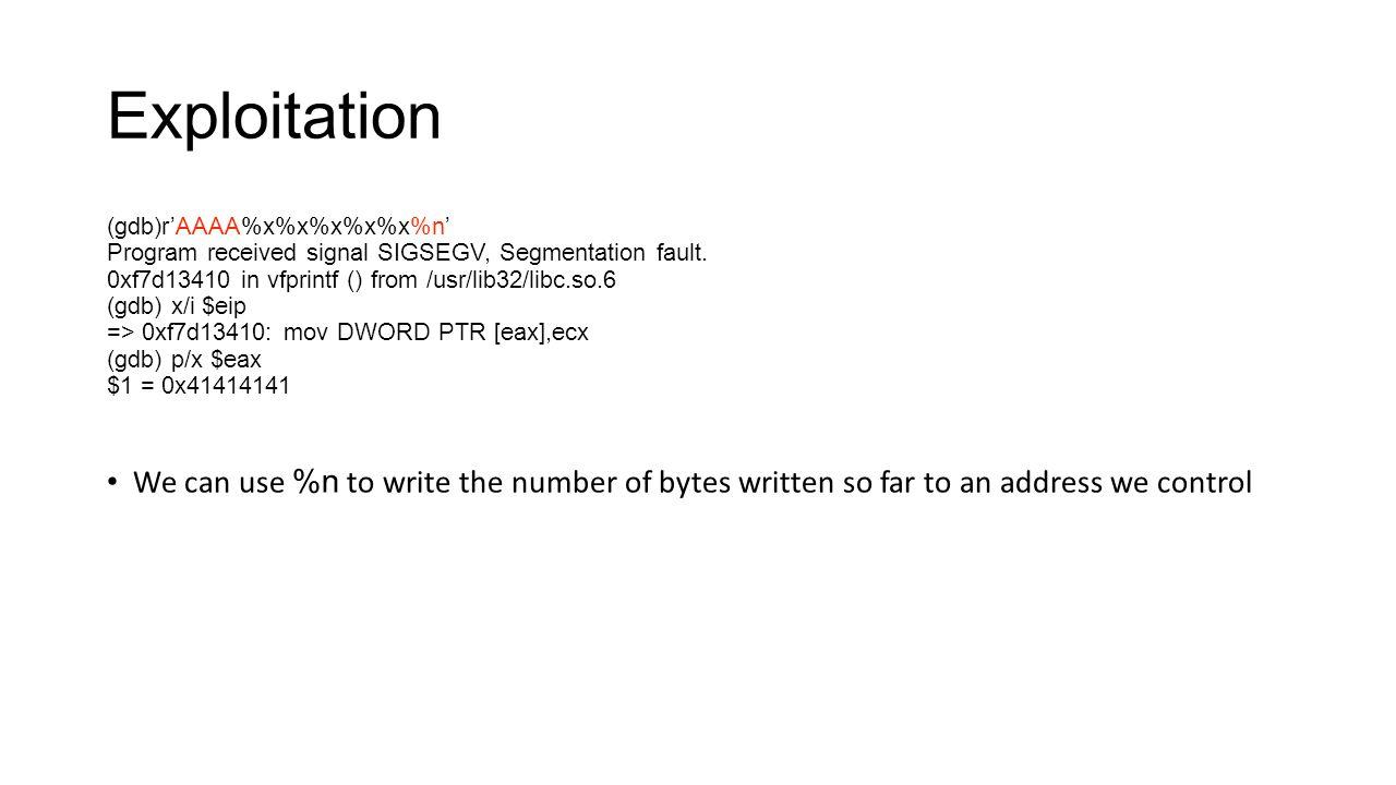 Exploitation (gdb)r'AAAA%x%x%x%x%x%n' Program received signal SIGSEGV, Segmentation fault. 0xf7d13410 in vfprintf () from /usr/lib32/libc.so.6.