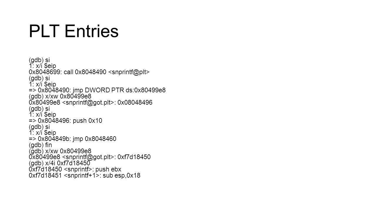 PLT Entries (gdb) si 1: x/i $eip