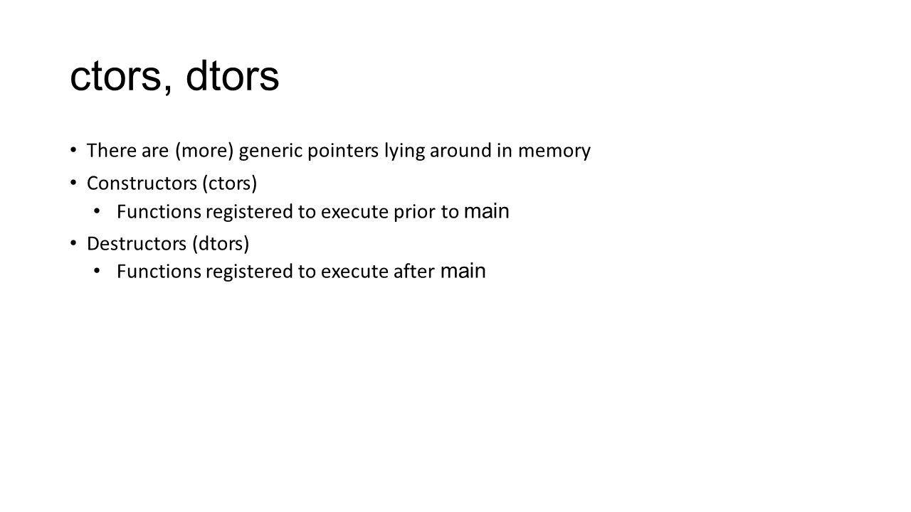 ctors, dtors There are (more) generic pointers lying around in memory