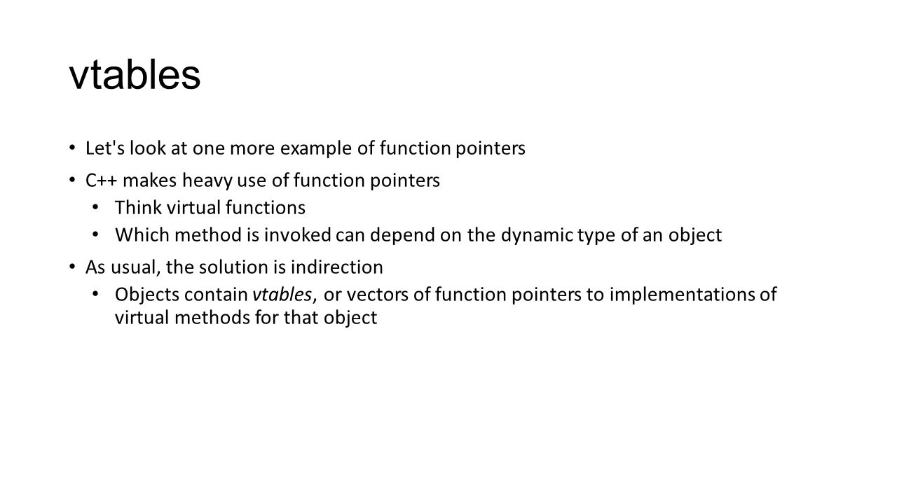 vtables Let s look at one more example of function pointers