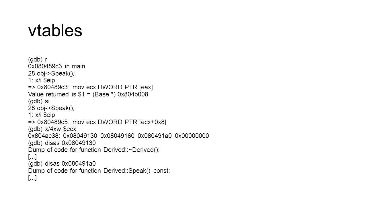 vtables (gdb) r 0x080489c3 in main 28 obj->Speak(); 1: x/i $eip