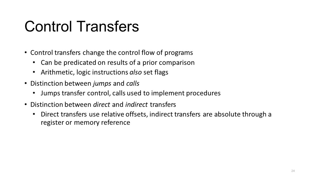 Control Transfers Control transfers change the control flow of programs. Can be predicated on results of a prior comparison.