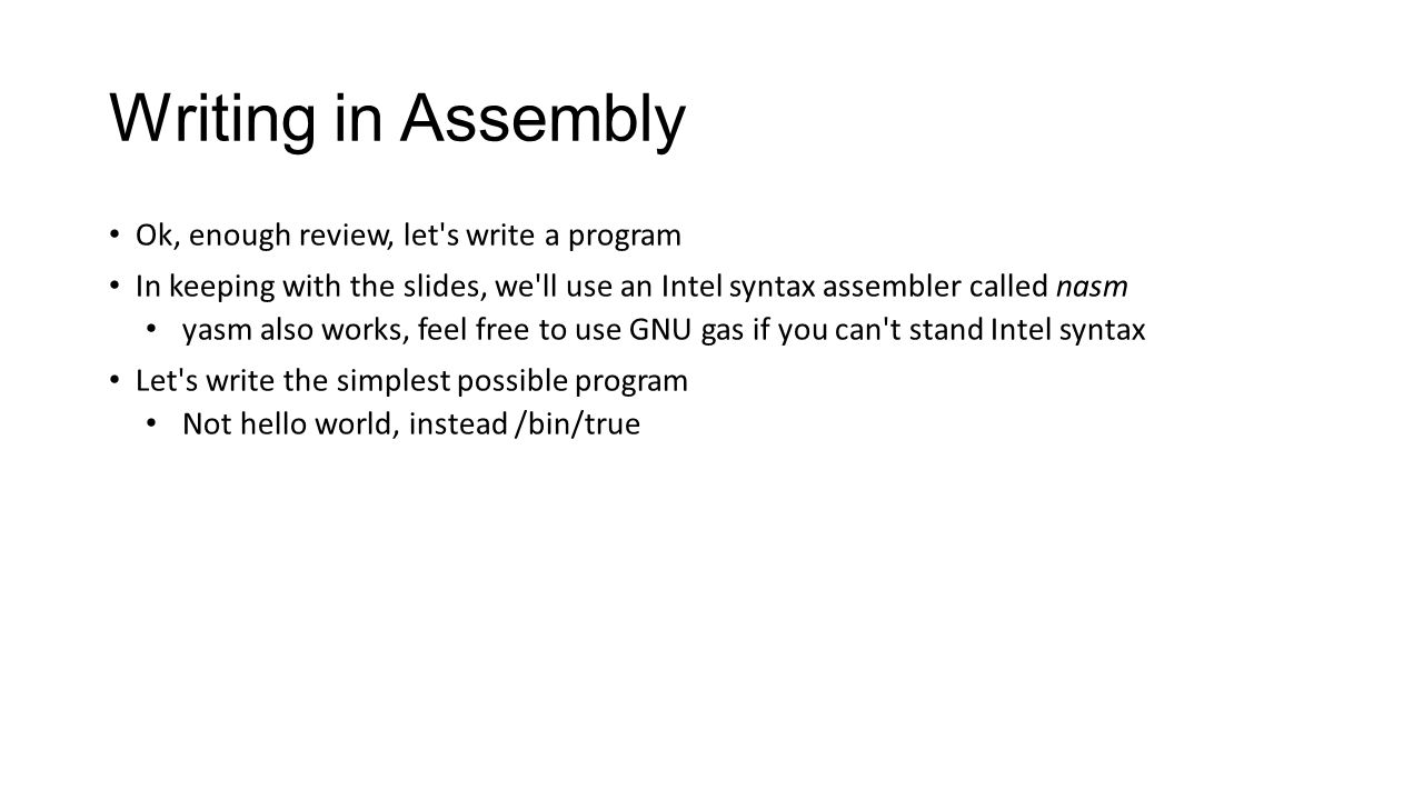 Writing in Assembly Ok, enough review, let s write a program