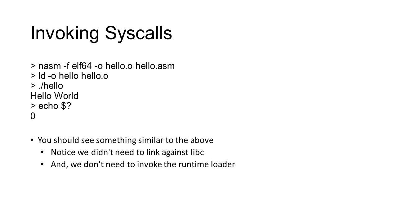 Invoking Syscalls > nasm -f elf64 -o hello.o hello.asm
