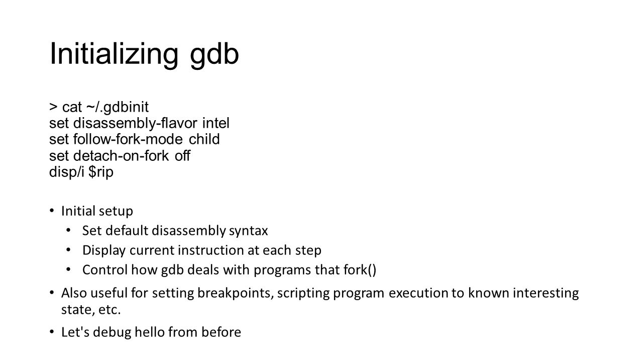 Initializing gdb > cat ~/.gdbinit set disassembly-flavor intel