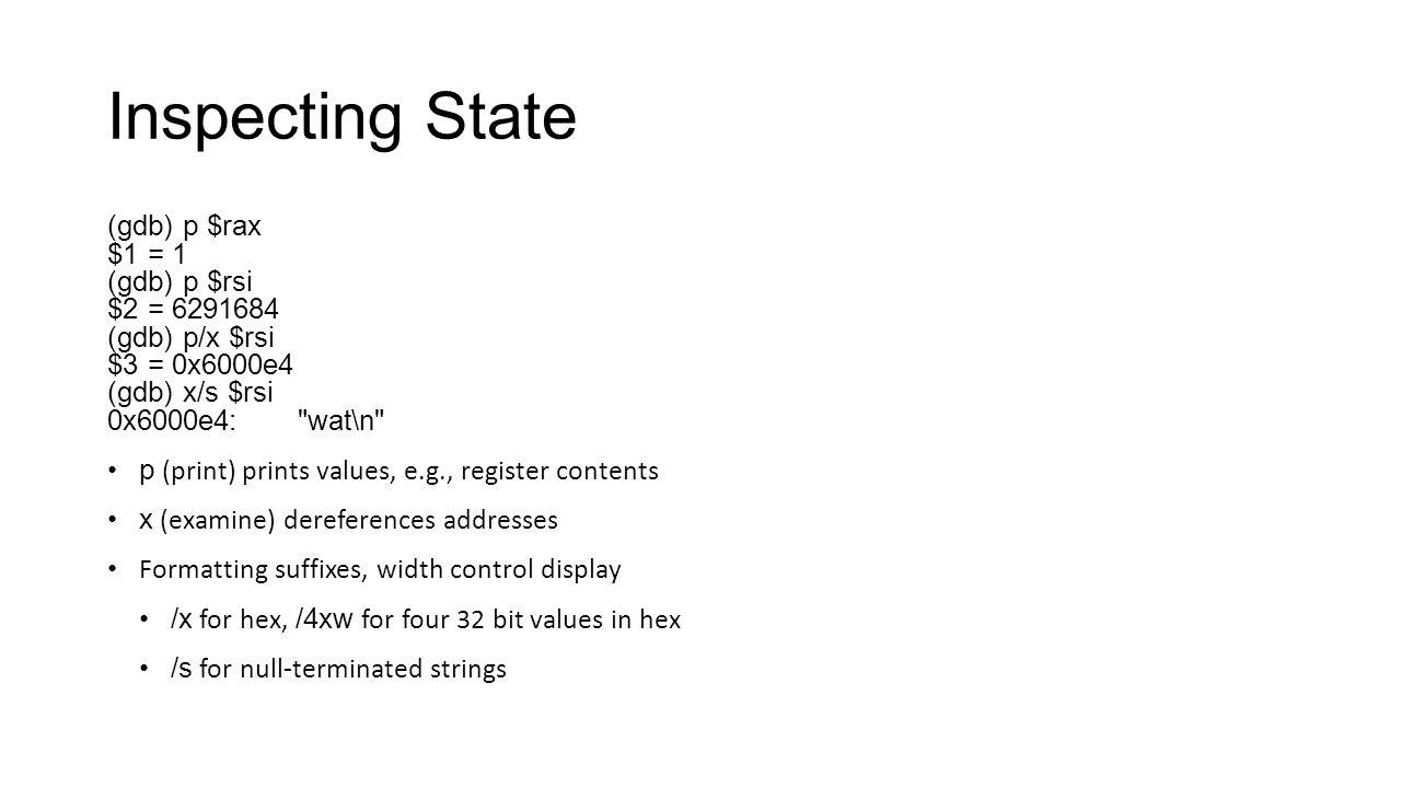 Inspecting State (gdb) p $rax $1 = 1 (gdb) p $rsi $2 = 6291684