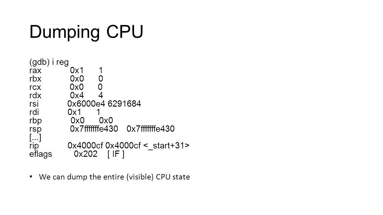 Dumping CPU (gdb) i reg rax 0x1 1 rbx 0x0 0 rcx 0x0 0 rdx 0x4 4