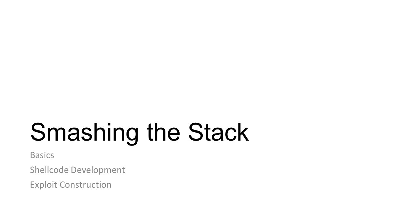 Smashing the Stack Basics Shellcode Development Exploit Construction