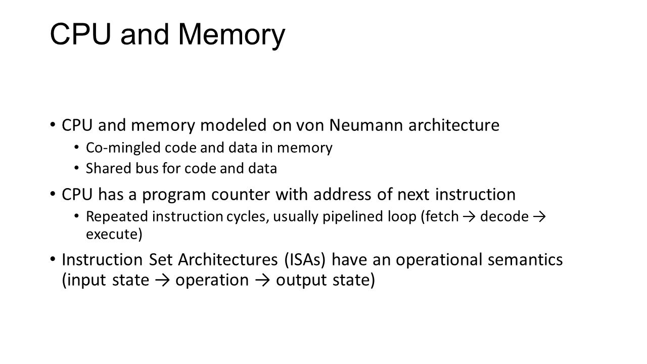 CPU and Memory CPU and memory modeled on von Neumann architecture