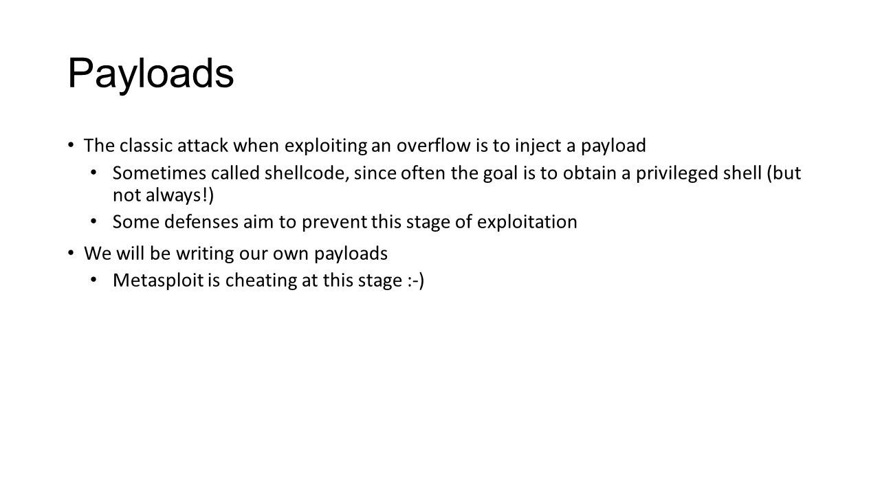 Payloads The classic attack when exploiting an overflow is to inject a payload.