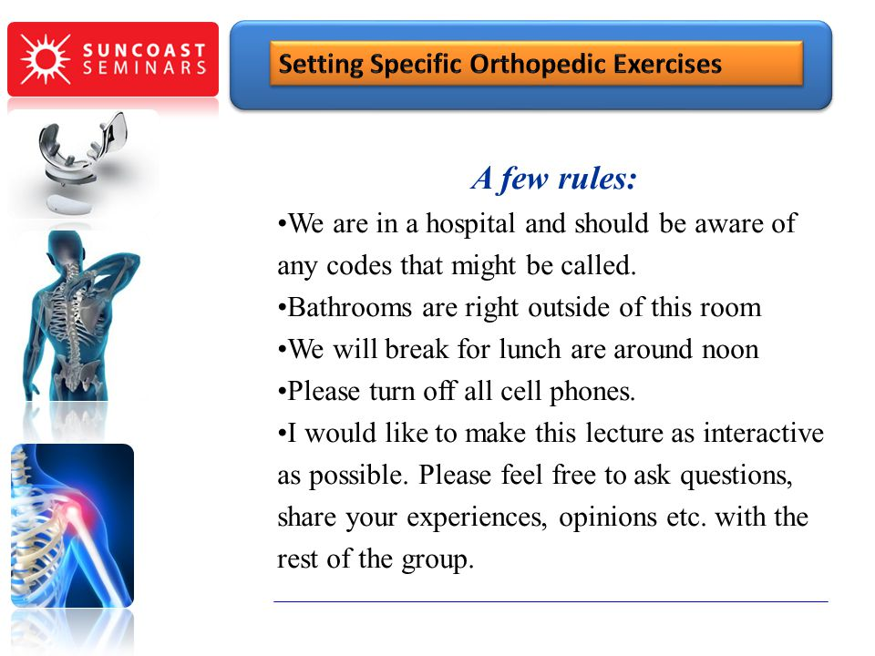 SunCoast Seminars A few rules: Setting Specific Orthopedic Exercises