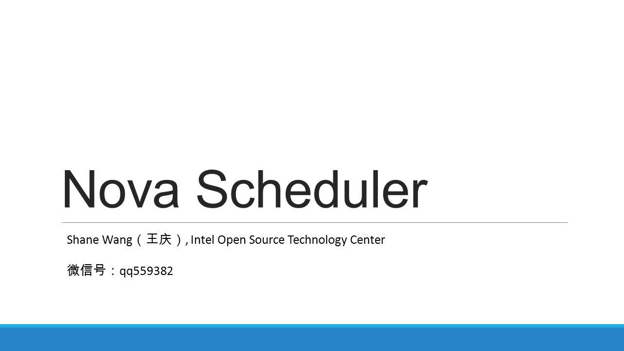Nova Scheduler Shane Wang(王庆), Intel Open Source Technology Center
