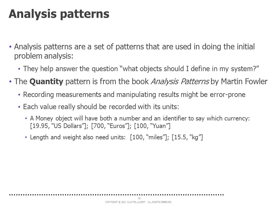 Analysis patterns Analysis patterns are a set of patterns that are used in doing the initial problem analysis: