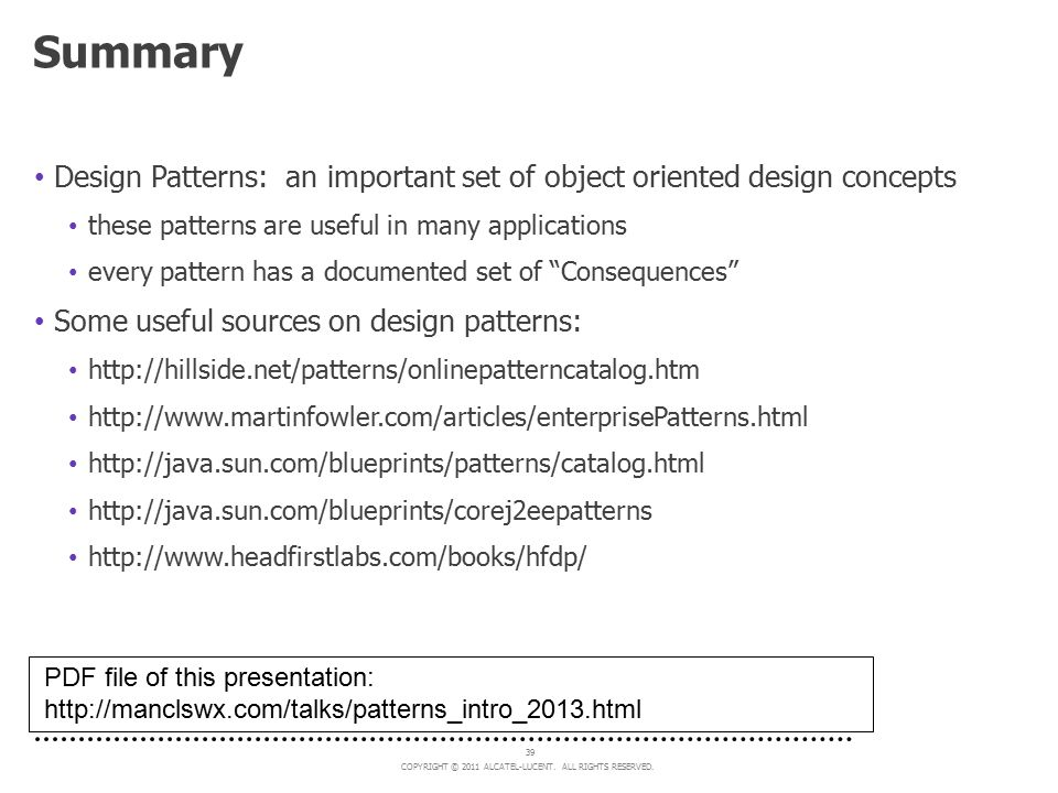 Summary Design Patterns: an important set of object oriented design concepts. these patterns are useful in many applications.