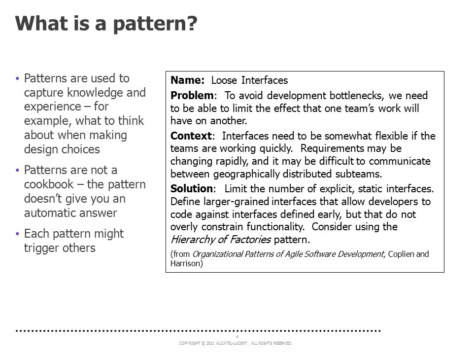 What is a pattern Patterns are used to capture knowledge and experience – for example, what to think about when making design choices.