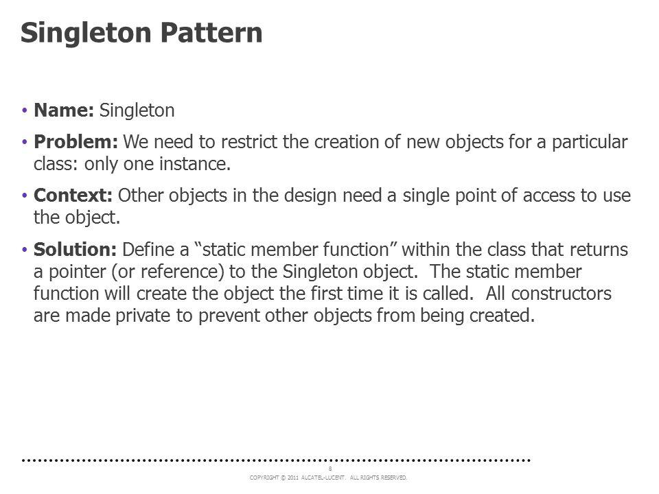 Singleton Pattern Name: Singleton