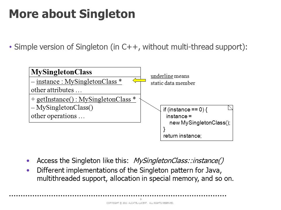 More about Singleton Simple version of Singleton (in C++, without multi-thread support): MySingletonClass.