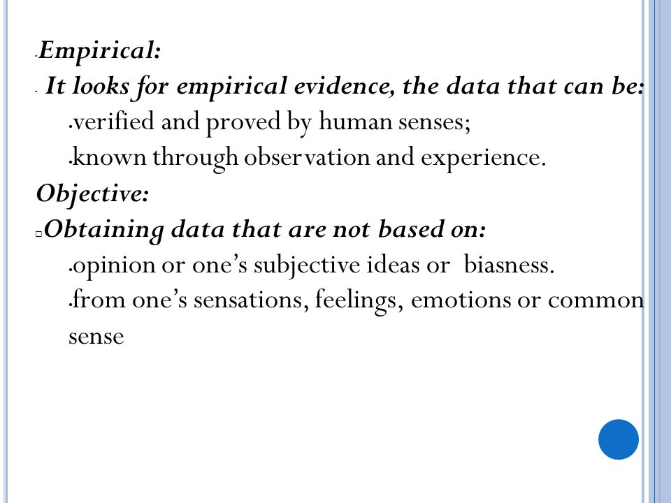 Empirical: It looks for empirical evidence, the data that can be: verified and proved by human senses;