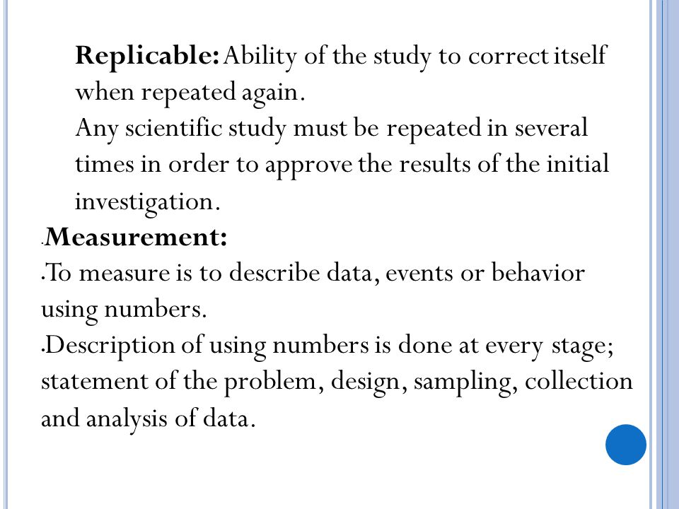 Replicable: Ability of the study to correct itself when repeated again.