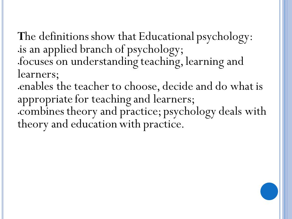 The definitions show that Educational psychology: