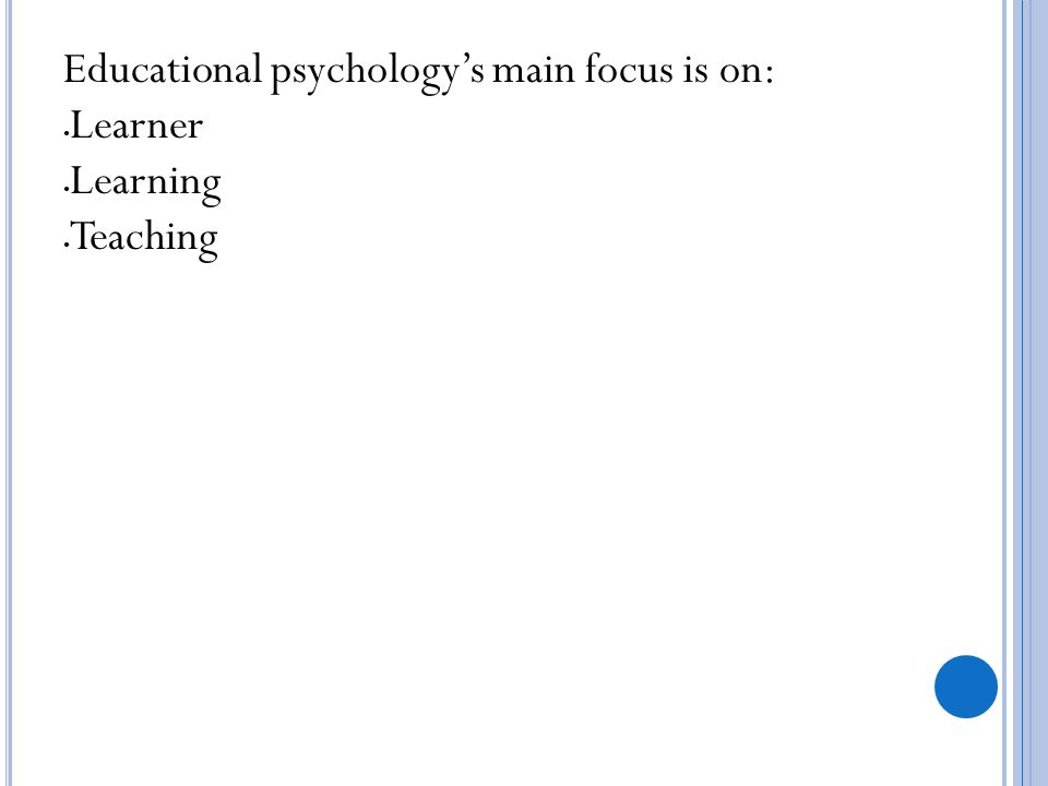 Educational psychology's main focus is on:
