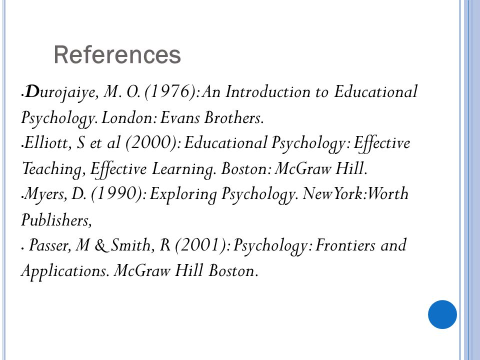 References Durojaiye, M. O. (1976): An Introduction to Educational Psychology. London: Evans Brothers.
