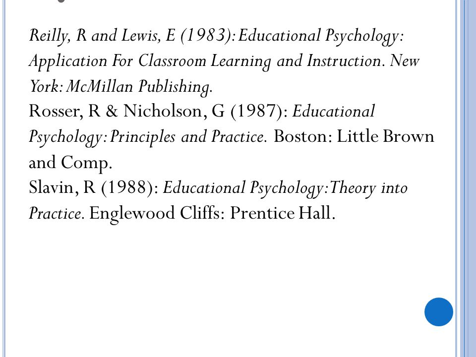 Reilly, R and Lewis, E (1983): Educational Psychology: Application For Classroom Learning and Instruction. New York: McMillan Publishing.