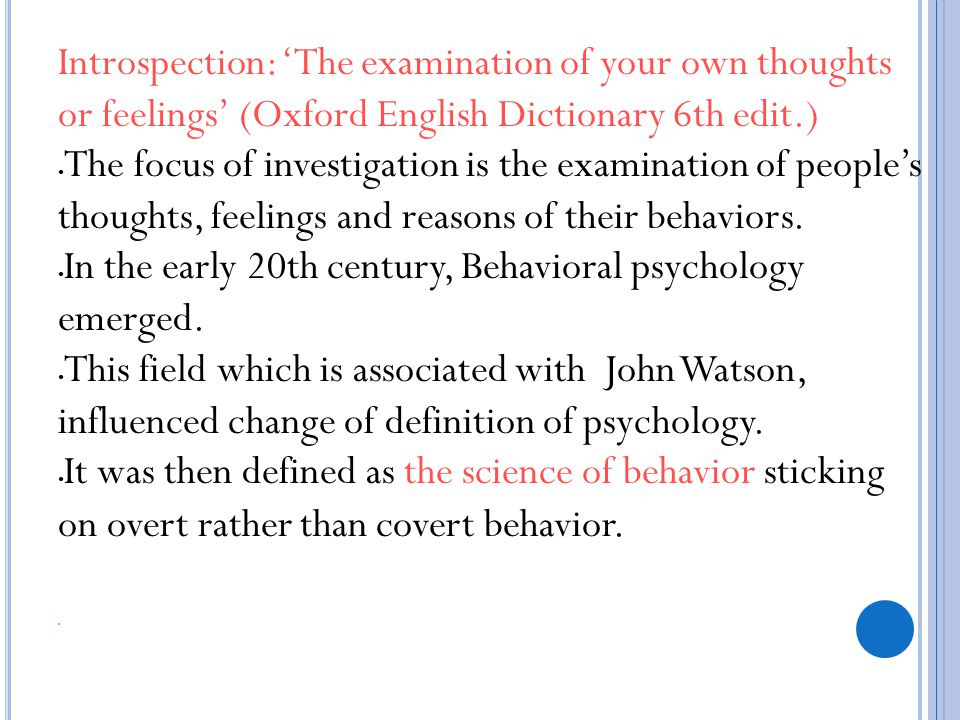 Introspection: 'The examination of your own thoughts or feelings' (Oxford English Dictionary 6th edit.)