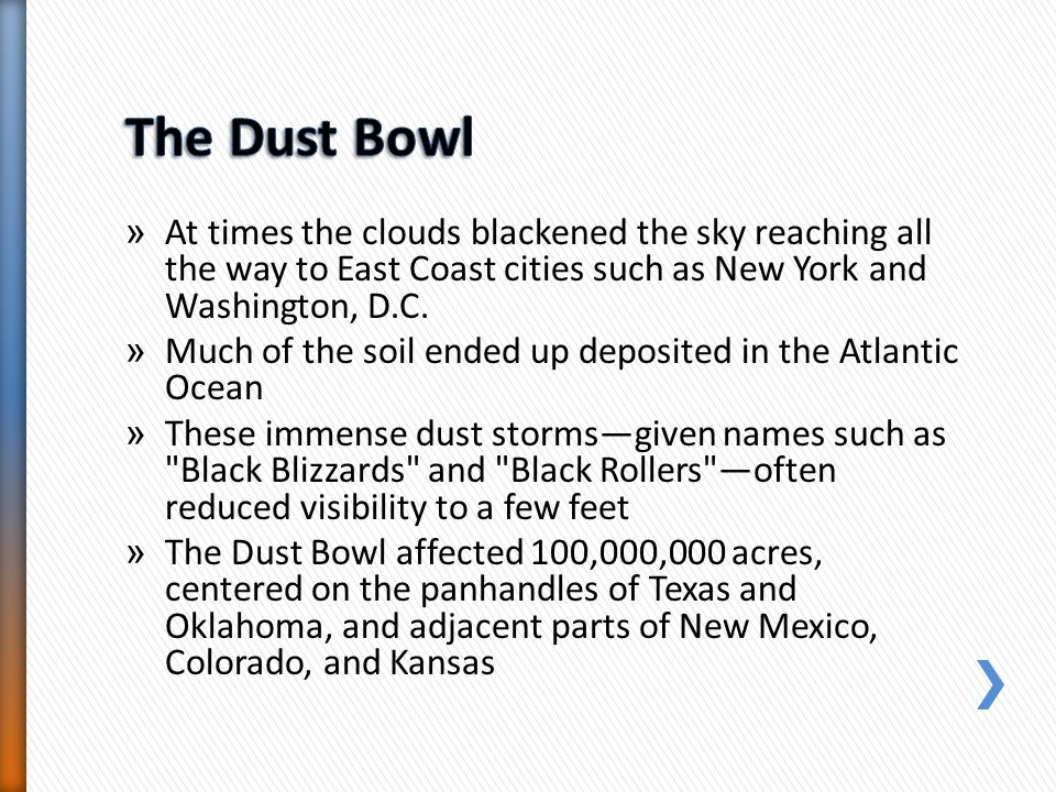 The Dust Bowl At times the clouds blackened the sky reaching all the way to East Coast cities such as New York and Washington, D.C.