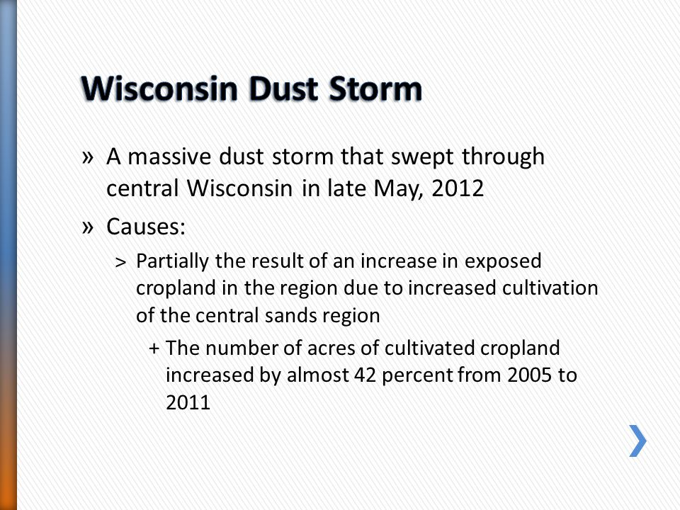Wisconsin Dust Storm A massive dust storm that swept through central Wisconsin in late May, 2012. Causes: