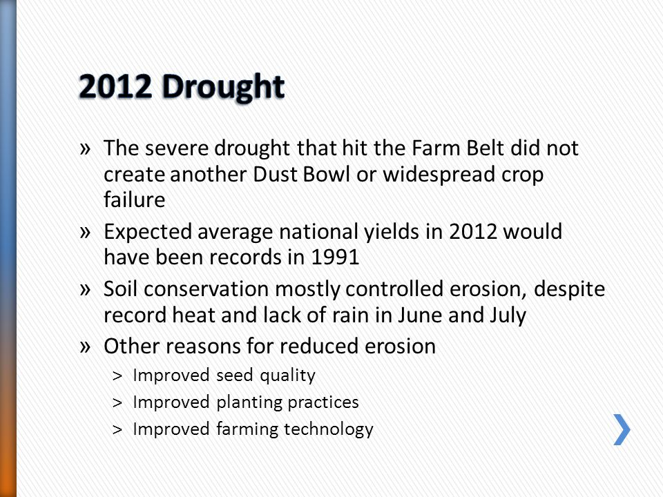 2012 Drought The severe drought that hit the Farm Belt did not create another Dust Bowl or widespread crop failure.