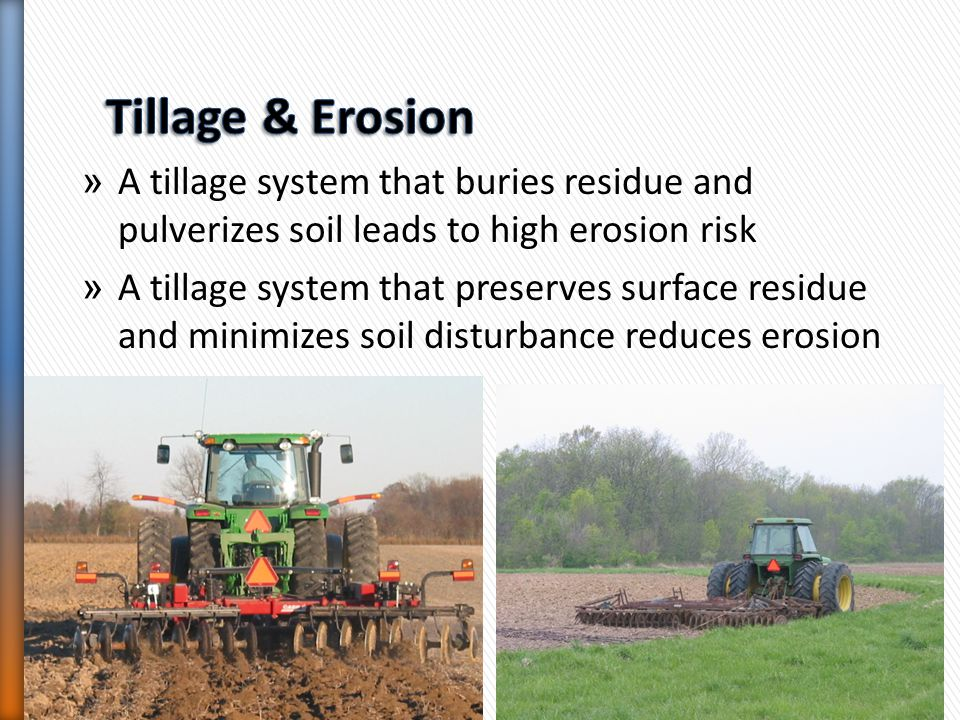 Tillage & Erosion A tillage system that buries residue and pulverizes soil leads to high erosion risk.
