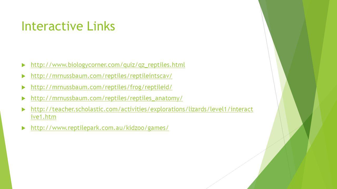 Interactive Links http://www.biologycorner.com/quiz/qz_reptiles.html