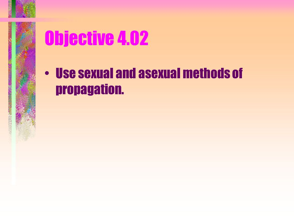 Objective 4.02 Use sexual and asexual methods of propagation.