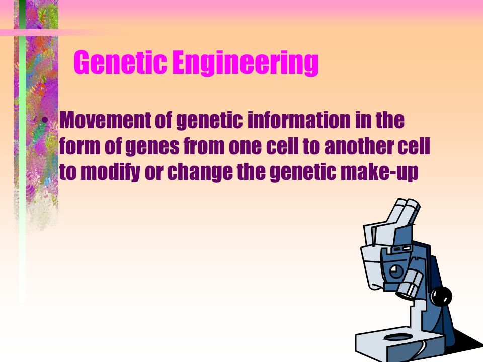 Genetic Engineering Movement of genetic information in the form of genes from one cell to another cell to modify or change the genetic make-up.