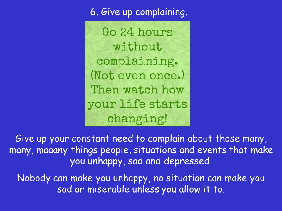 6. Give up complaining.