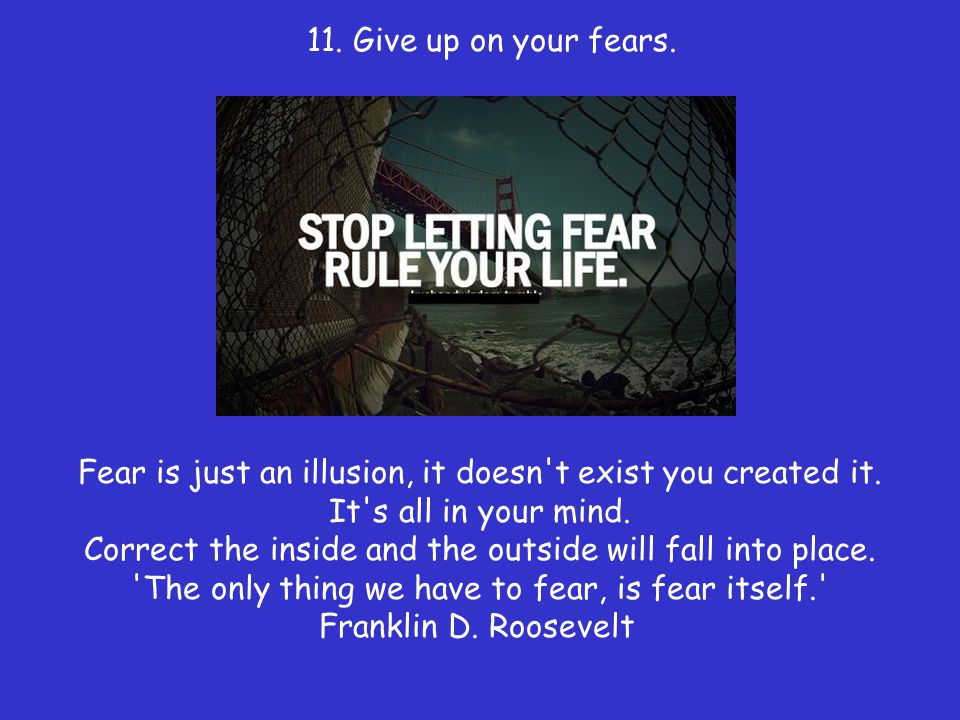 11. Give up on your fears.