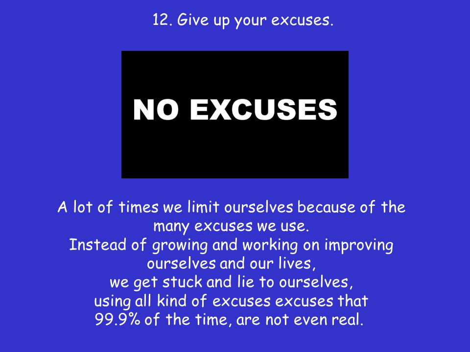 12. Give up your excuses.