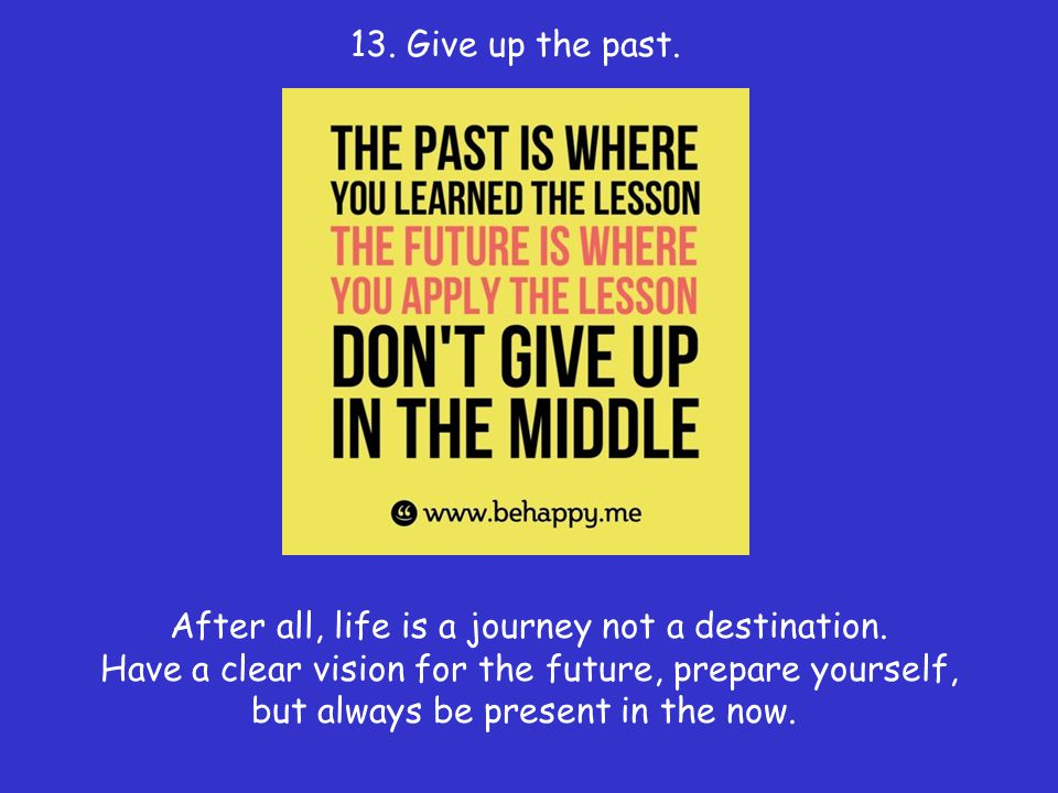 13. Give up the past.