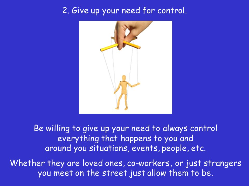 2. Give up your need for control.