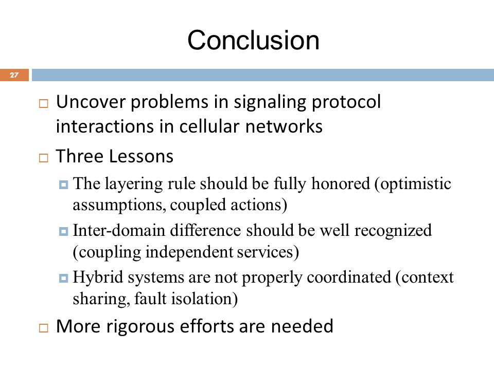 Conclusion Uncover problems in signaling protocol interactions in cellular networks. Three Lessons.