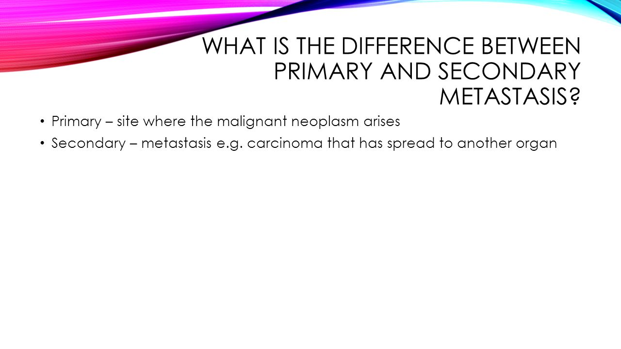 What is the difference between primary and secondary metastasis